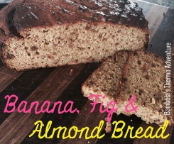 Banana, Fig & Almond Bread